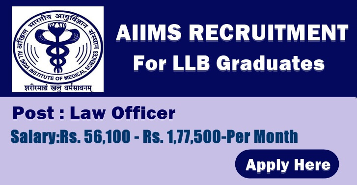 Law Officer Openings @ AIIMS, Salary:Rs. 56,100 - Rs. 1,77,500-Per Month