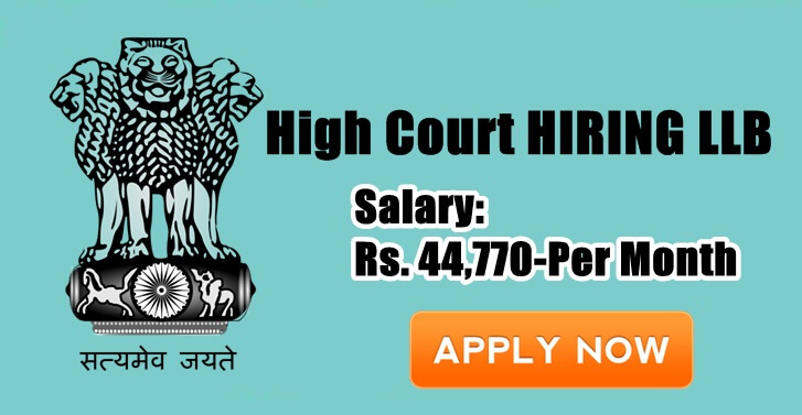 High Court HIRING LLB, Salary:Rs. 44,770-Per Month