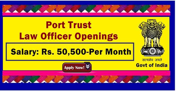 Port Trust Law Officer Openings, Salary: Rs. 50,500-Per Month