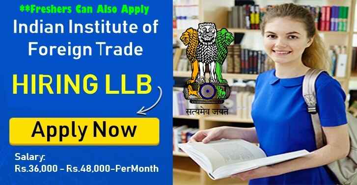 Indian Institute of Foreign Trade LEGAL VACANCIES For LLB**Freshers Can Also Apply