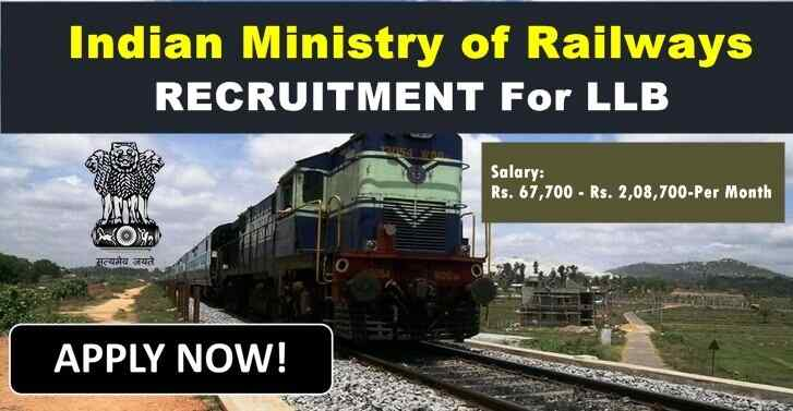 RAILWAY RECRUITMENT For LLB, Salary:Rs. 67,700 - Rs. 2,08,700-Per Month