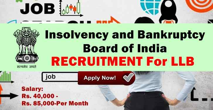 Insolvency and Bankruptcy Board of India RECRUITMENT For LLB, Salary:Rs. 40,000 - Rs. 85,000-Per Mon