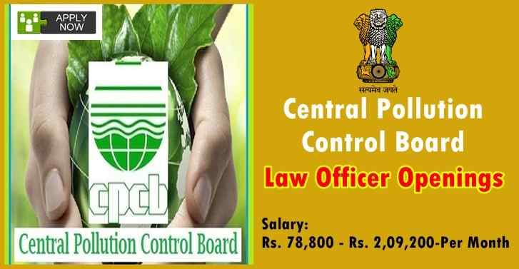 Central Pollution Control Board Law Officer Openings, Salary:Rs. 78,800 - Rs. 2,09,200-Per Month