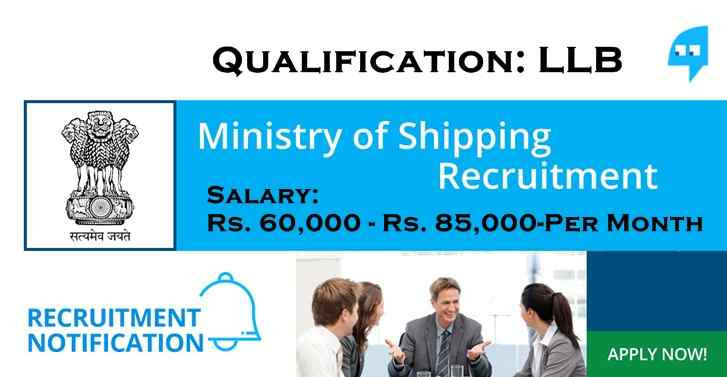 Ministry of Shipping RECRUITMENT For LLB Graduates,Pay Scale:-Rs.60,000- PerMonth