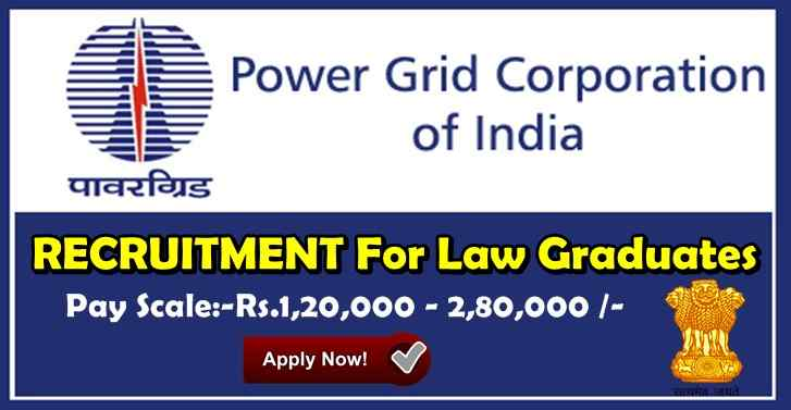 Power Grid Corporation Of India RECRUITMENT For Law Graduates,Pay Scale:-Rs.1,20,000 - 2,80,000-