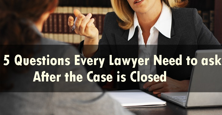 5 Questions Every Lawyer need to ask after the Case is Closed