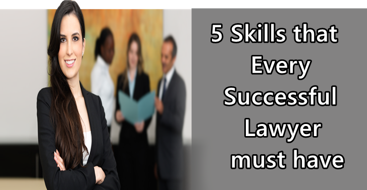 5 Skills Every Successful Lawyer must have