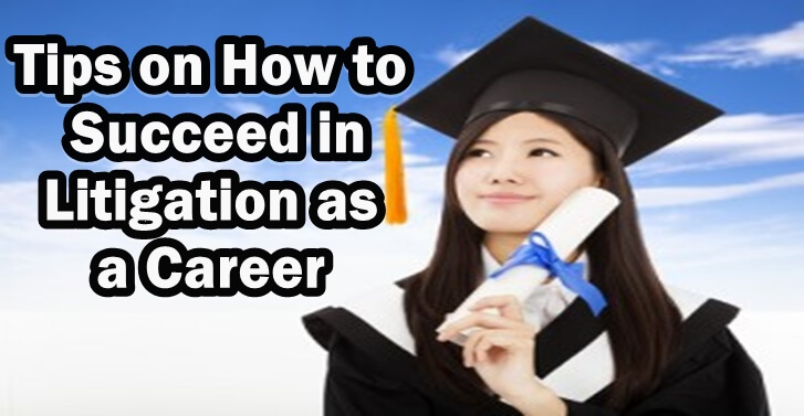 Tips on How to Succeed in Litigation as a Career