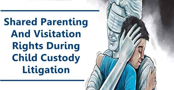 Shared Parenting And Visitation Rights During Child Custody Litigation