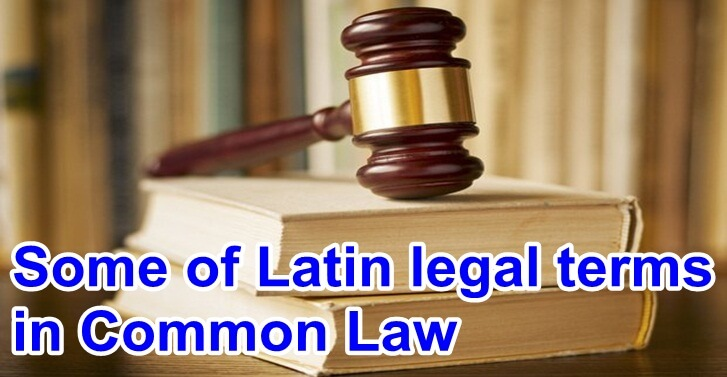 Some of Latin Legal Terms in Common Law