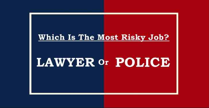 Which Is The Most Risky Job? Lawyer Or Police
