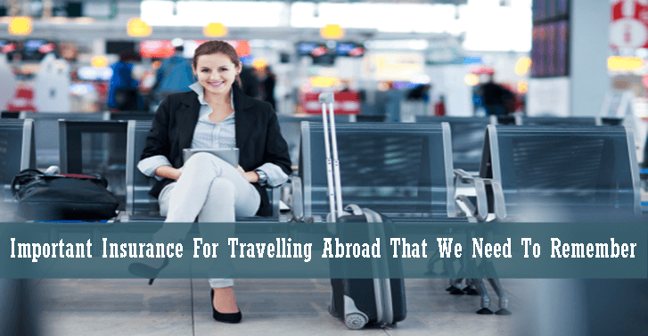 Important Insurance For Travelling Abroad That We Need To Remember