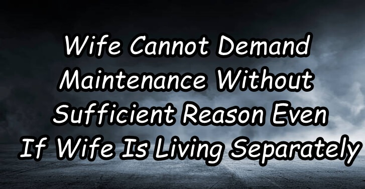 Wife Cannot Demand Maintenance Without Sufficient Reason Even If Wife Is Living Separately