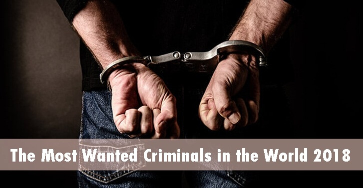 The Most Wanted Criminals in the World 2018