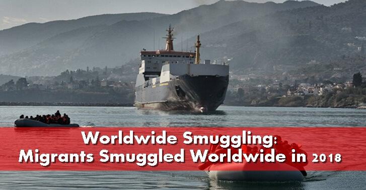 Worldwide Smuggling: Migrants Smuggled Worldwide in 2018