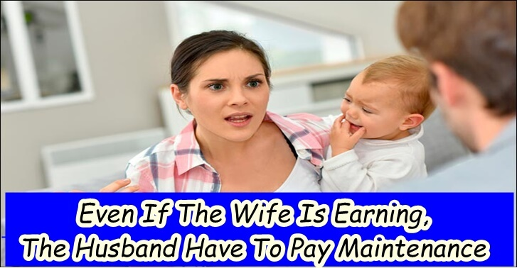 Even If The Wife Is Earning, The Husband Have To Pay Maintenance