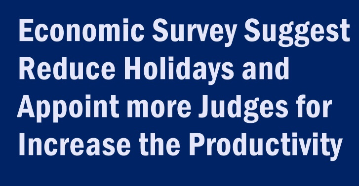 Economic Survey Suggest  Reduce Holidays and Appoint more Judges for Increase the Productivity