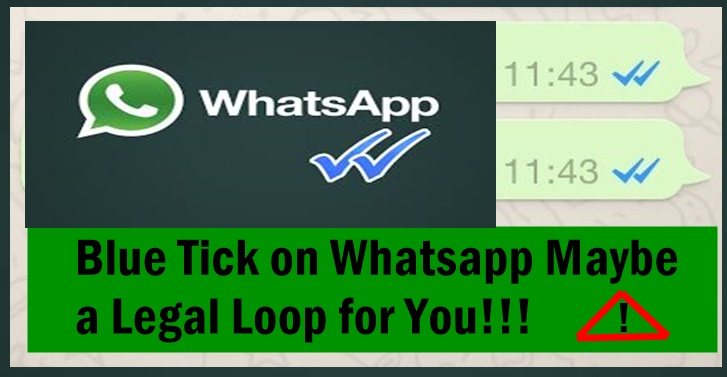 Blue Tick on Whatsapp Maybe a Legal Loop for You!!!