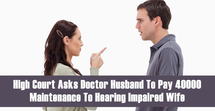 High Court Asks Doctor Husband To Pay 40000 Maintenance To Hearing Impaired Wife
