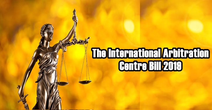 The International Arbitration Centre Bill 2019