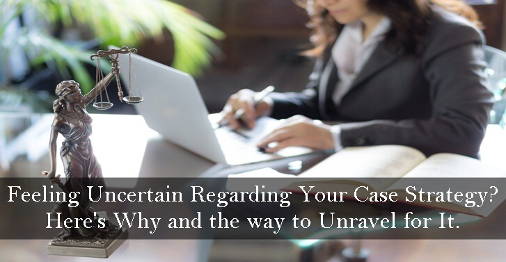 Feeling Uncertain Regarding Your Case Strategy? Here's Why and the way to Unravel for It.