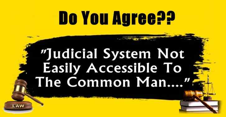 Judicial System Not Easily Accessible To The Common Man....