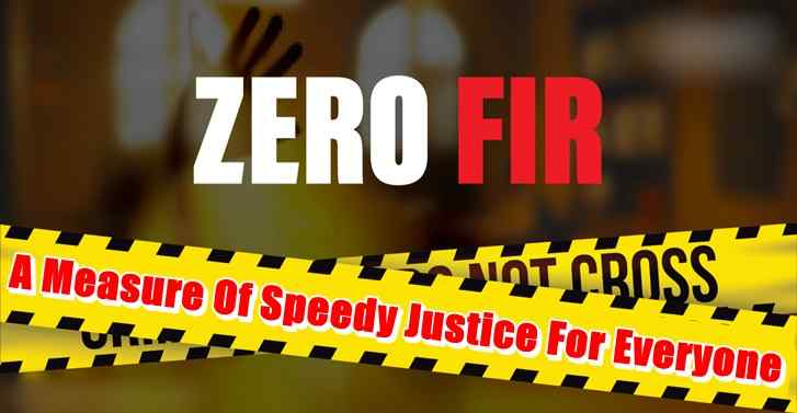 ZERO FIR:A Measure Of Speedy Justice For Everyone