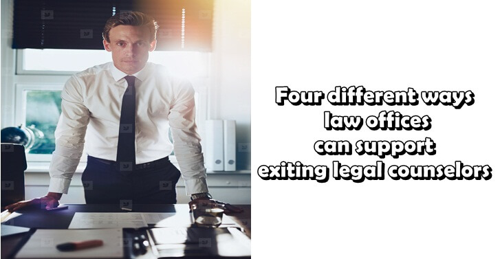 Four different ways law offices can support exiting legal counselors