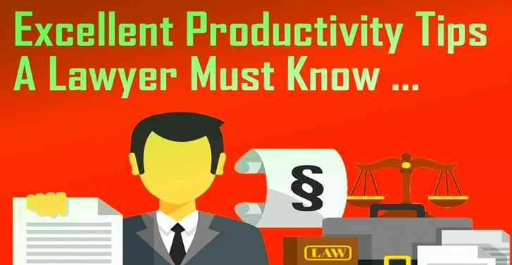 Excellent Productivity Tips A Lawyer Must Know