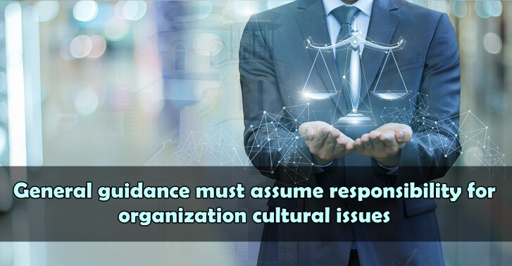 General guidance must assume responsibility for organization cultural issues