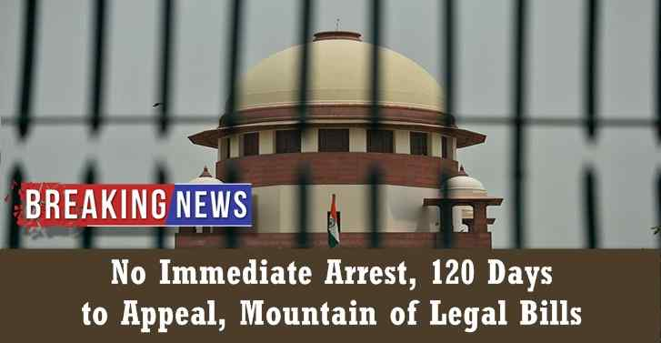 No Immediate Arrest, 120 Days  to Appeal, Mountain of Legal Bills