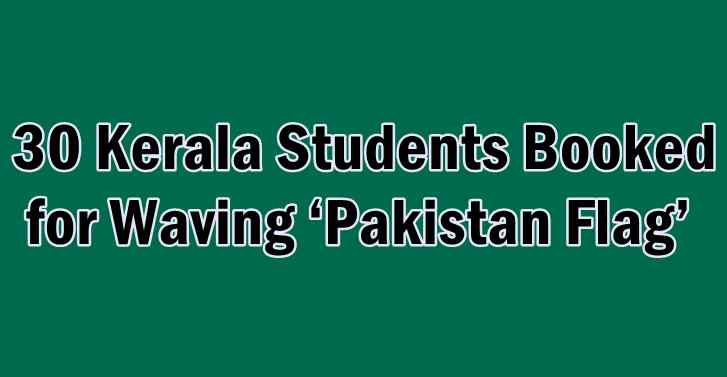 30 Kerala students booked for waving 'Pakistan flag'
