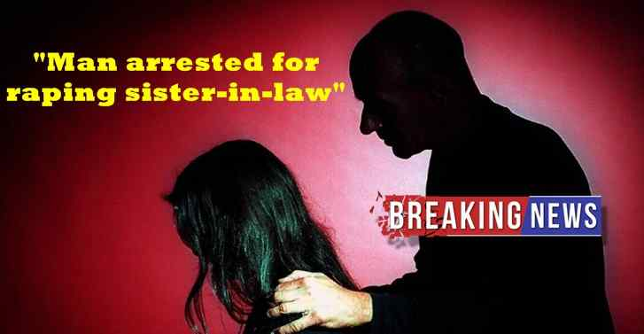 Man Arrested for Raping Sister in Law