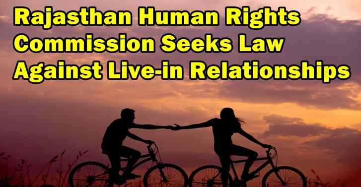 Rajasthan Human Rights  Commission Seeks Law Against Live-in Relationships
