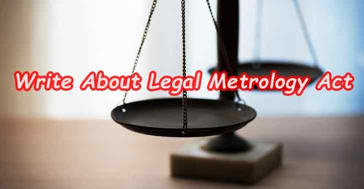 WRITE ABOUT LEGAL METROLOGY ACT