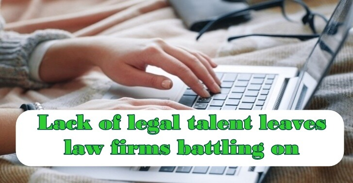 Lack of legal talent leaves law firms battling on