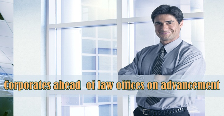Corporates ahead  of law offices on advancement