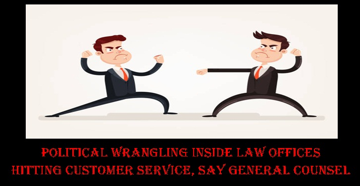 Political wrangling inside law offices hitting customer service, say general counsel