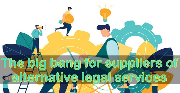 The big bang for suppliers of alternative legal services