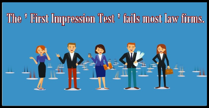 The ' First Impression Test ' fails most law firms.