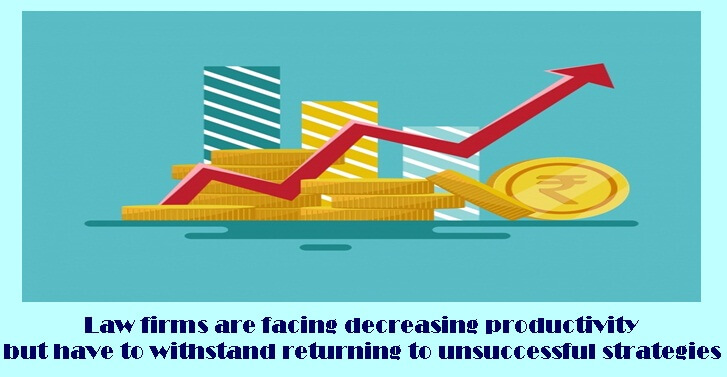 Law firms are facing decreasing productivity but have to withstand returning to unsuccessful strate