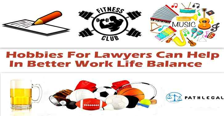 Hobbies For Lawyers Can Help In Better Work Life Balance
