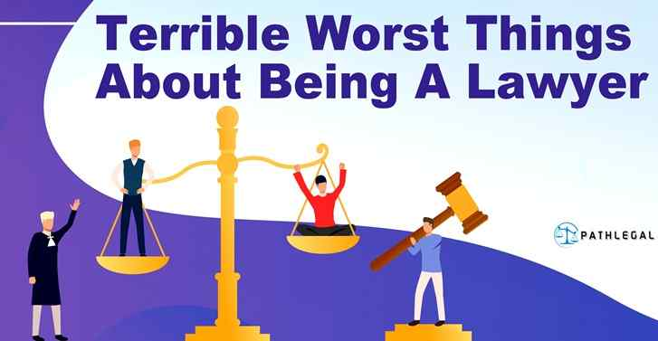 Terrible Worst Things About Being a Lawyer