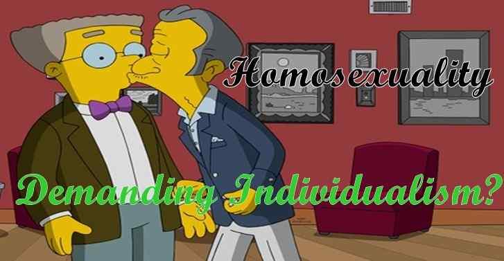 Homosexuality Demanding Individualism?
