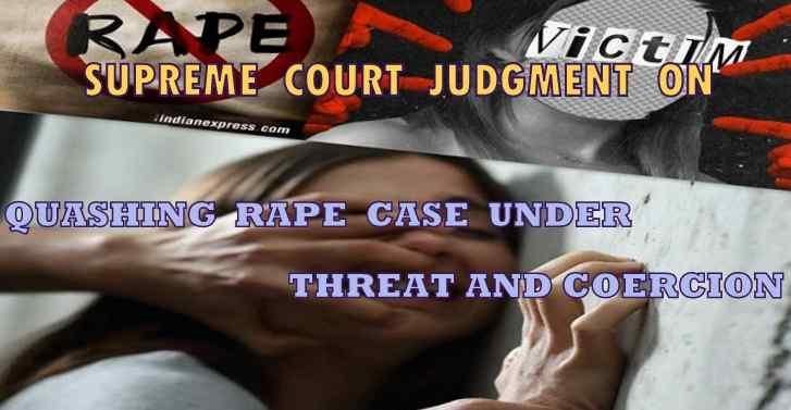 Supreme Court Judgment On Quashing Rape Case Under Threat And Coercion