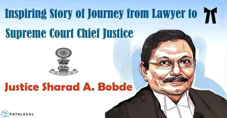 Inspiring Story of Journey from Lawyer to Supreme Court Chief Justice: Justice Sharad A Bobde