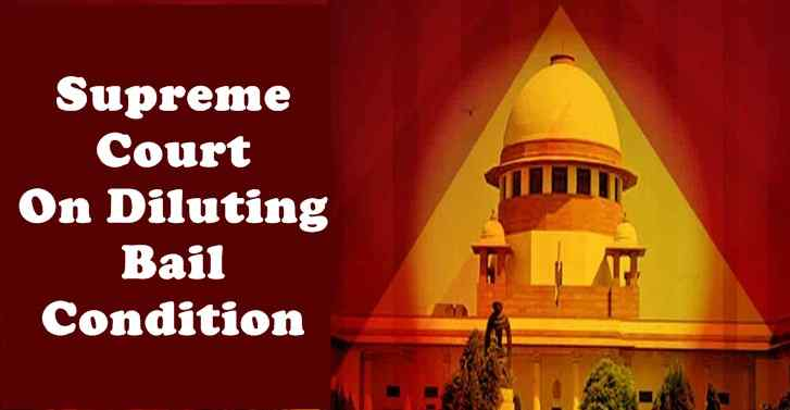 Supreme Court on Diluting Bail Condition