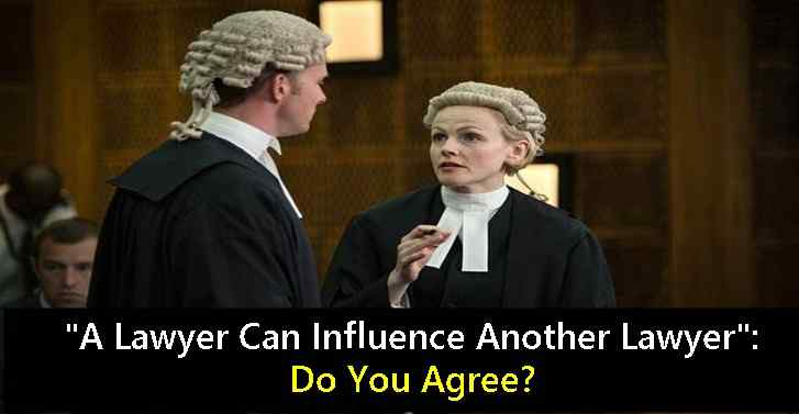 A Lawyer Can Influence Another Lawyer: Do You Agree?