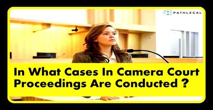 In What Cases In Camera Court Proceedings Are Conducted?