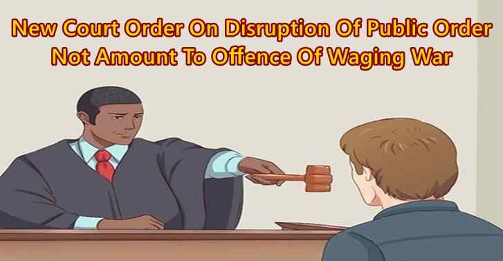 New Court Order On Disruption Of Public Order Not Amount To Offence Of Waging War